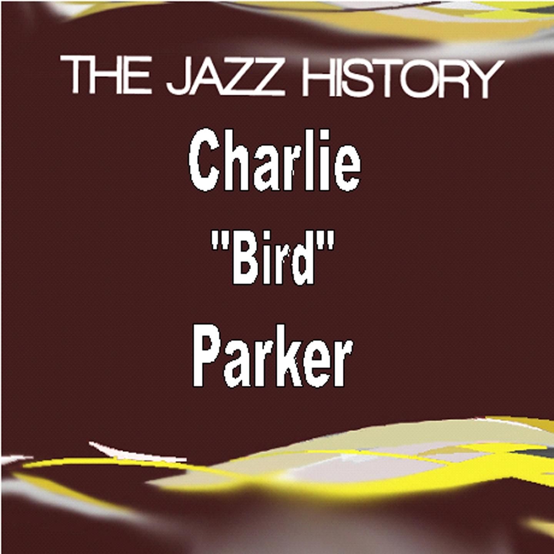 Jazz History - Charlie Bird Parker