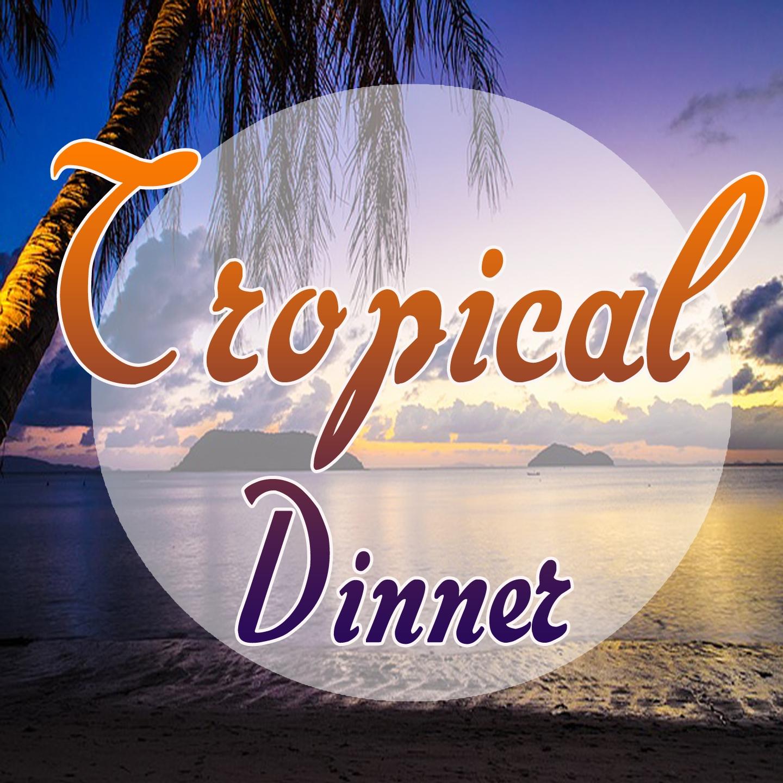 Tropical Dinner