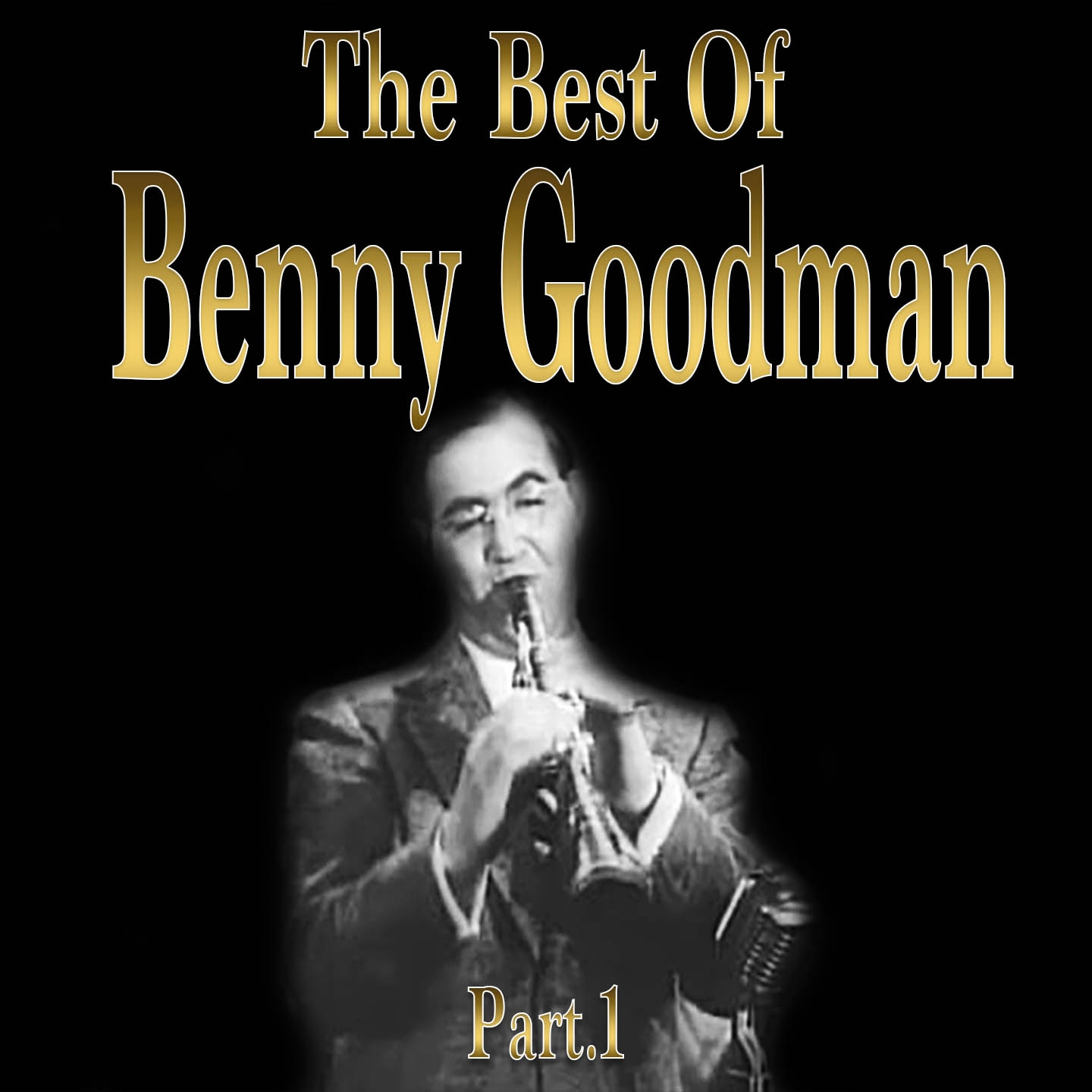 The Best Of Benny Goodman, Part 1 - Let's Dance, Want to Be Happy, And 23 Other Hits