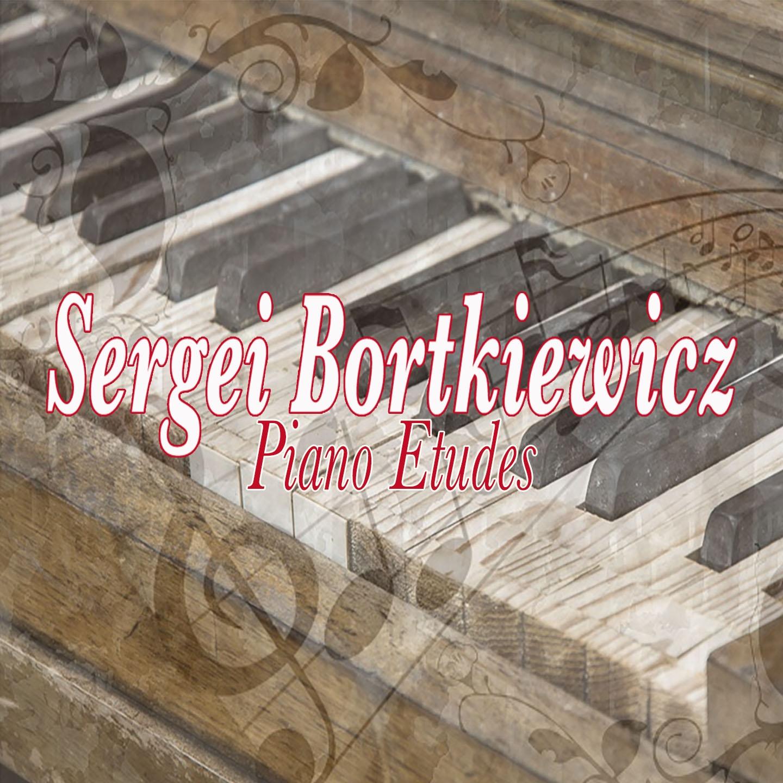 Sergei Bortkiewicz: Piano Etudes