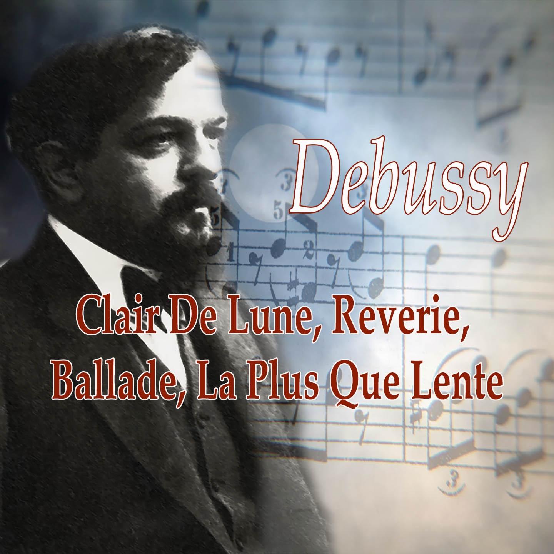 Debussy: Clair de lune, Rêverie, Ballade, La plus que lente
