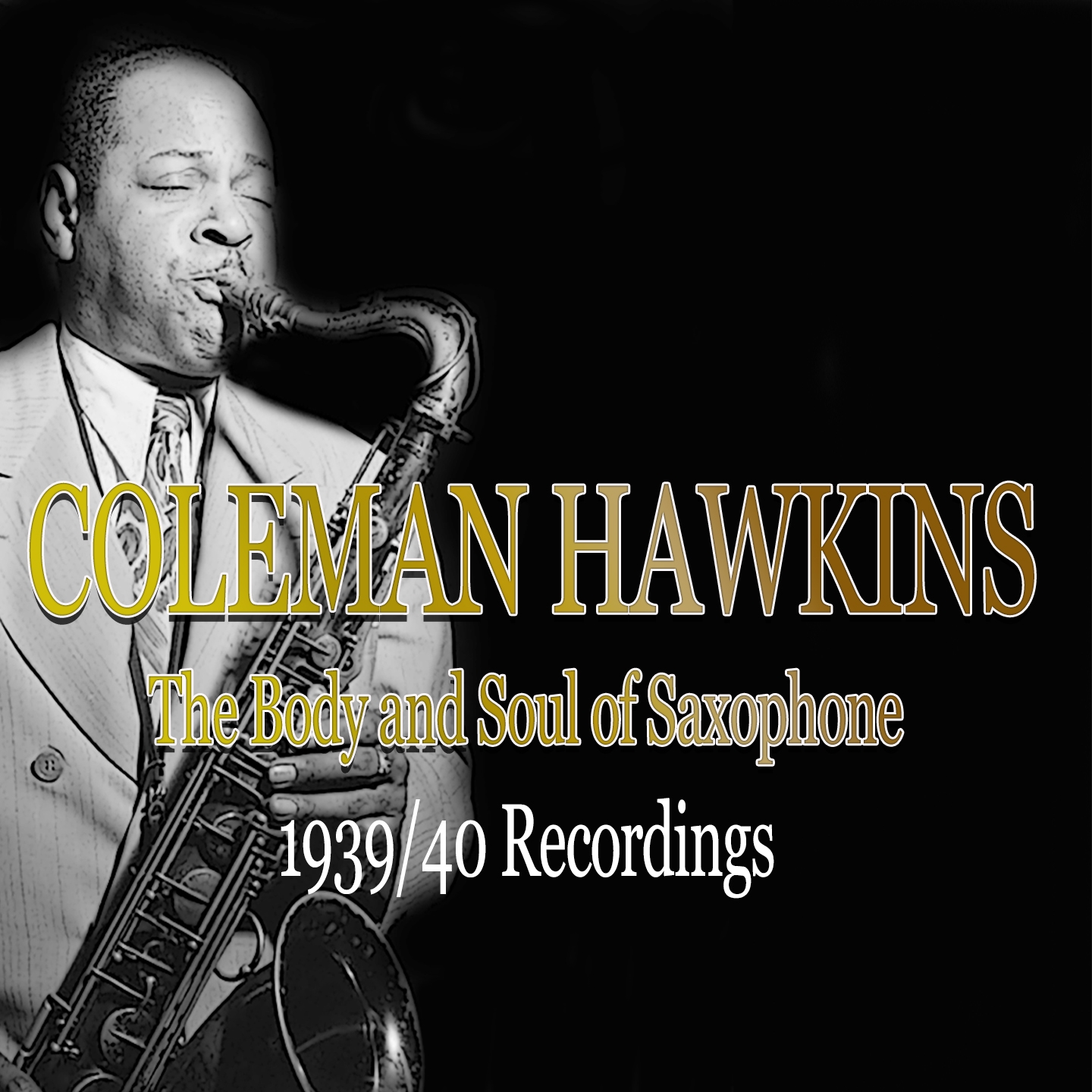 Coleman Hawkins: The Body and Soul of Saxophone (1939/40 Recordings)