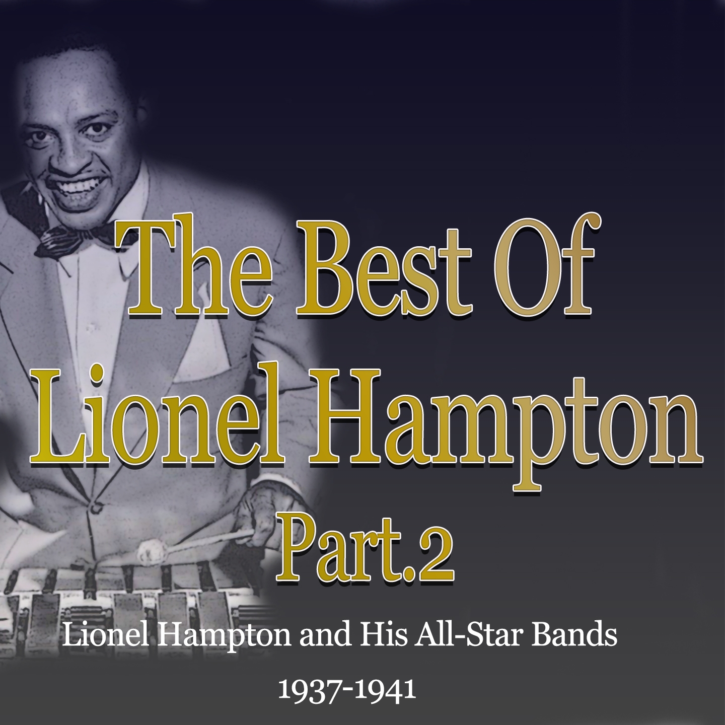The Best of Lionel Hampton, Part 2 - Lionel Hampton and His All-Star Bands (1937-1941)