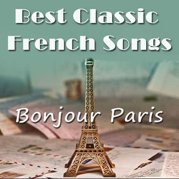 Bonjour Paris: Best Classic French Songs