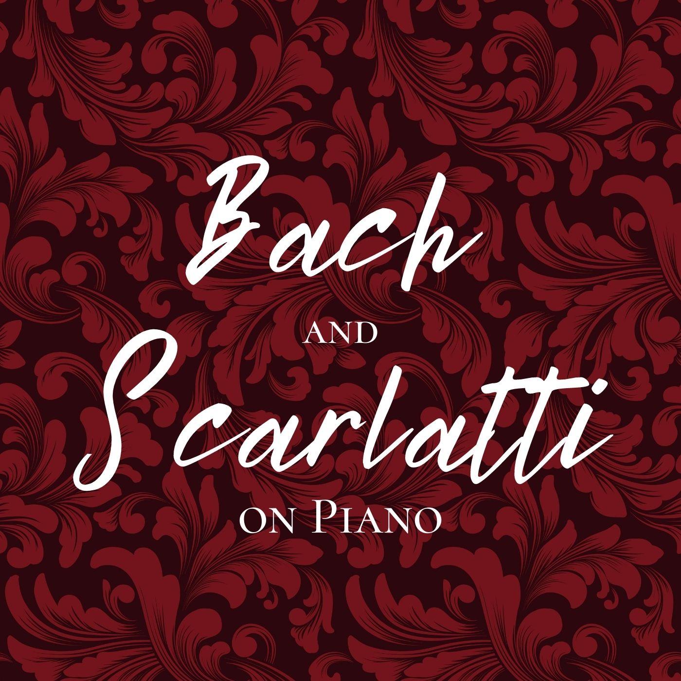 Bach and Scarlatti to the Piano