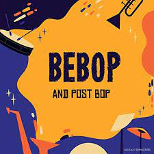 Be-Bop and Post Bop