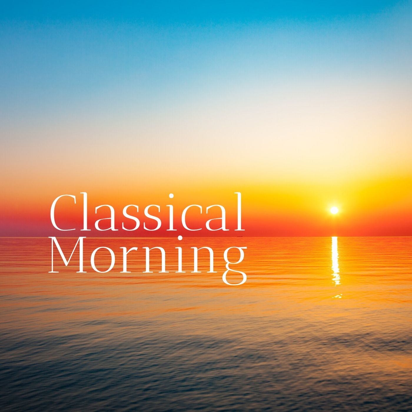 Classical Morning: Relaxing, Uplifting Classical Music