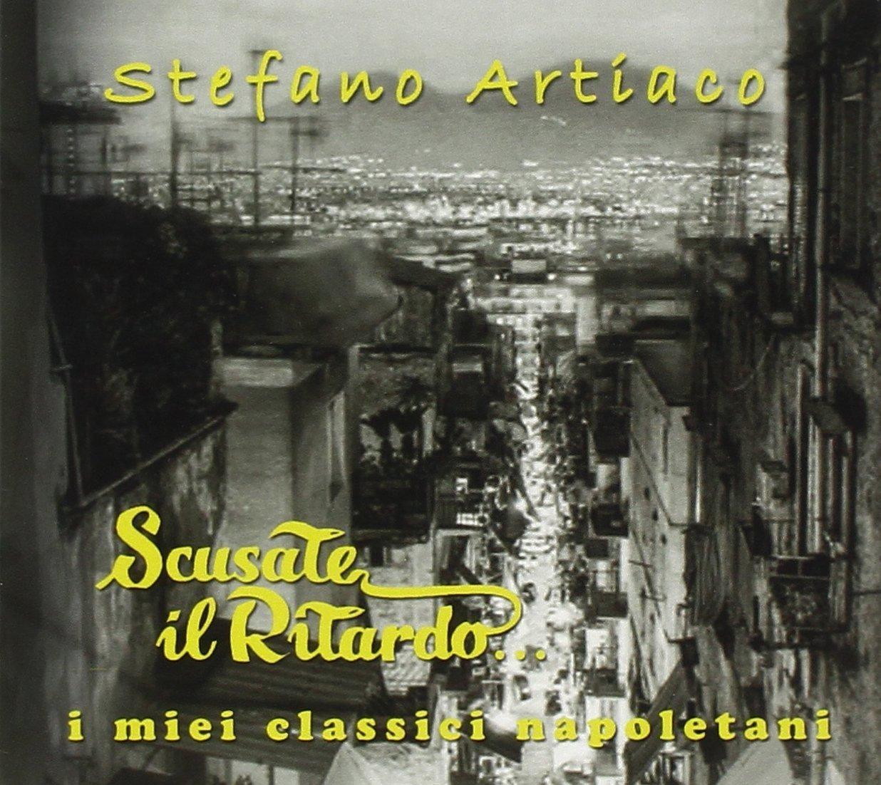 Stefano Artiaco Scusate Il Ritardo i Miei Classici Napoletani