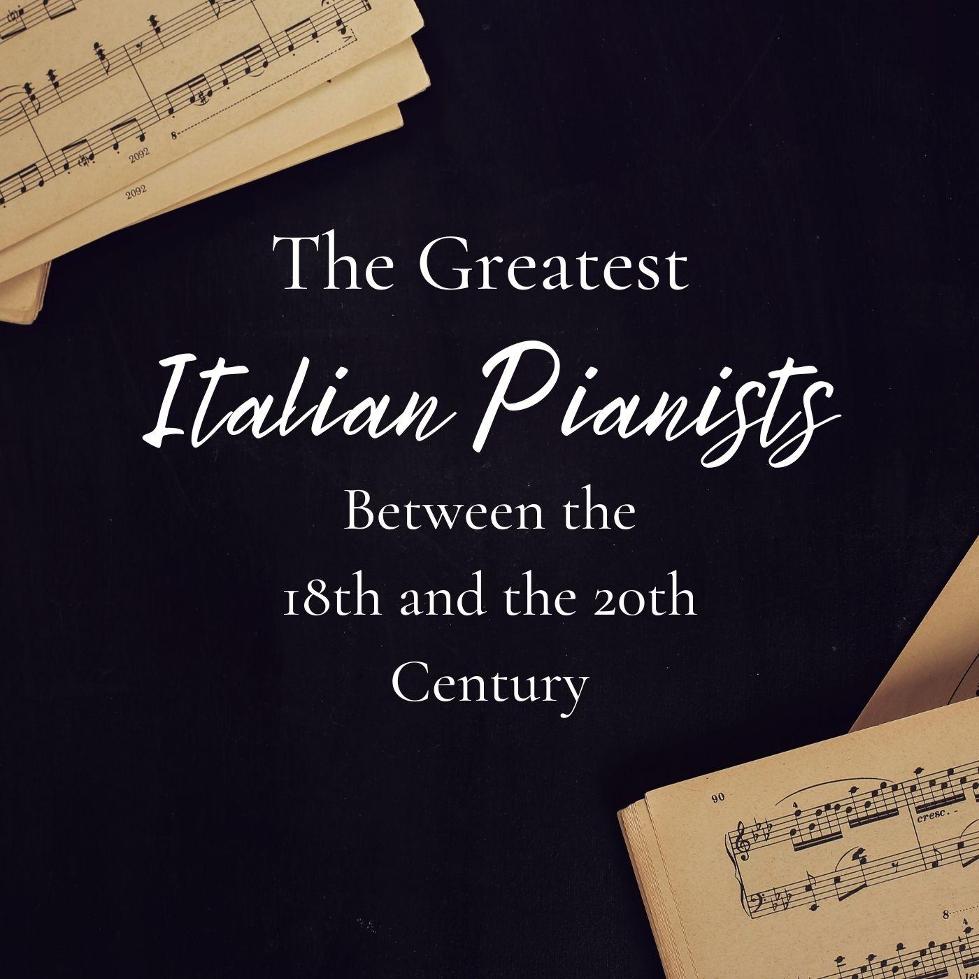 The Greatest Italian Pianists Between